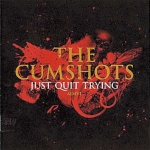 CD-cover: The Cumshots – Just Quit Trying