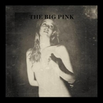 The Big Pink – A Brief History of Love