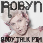 Robyn – Body Talk Pt. 1